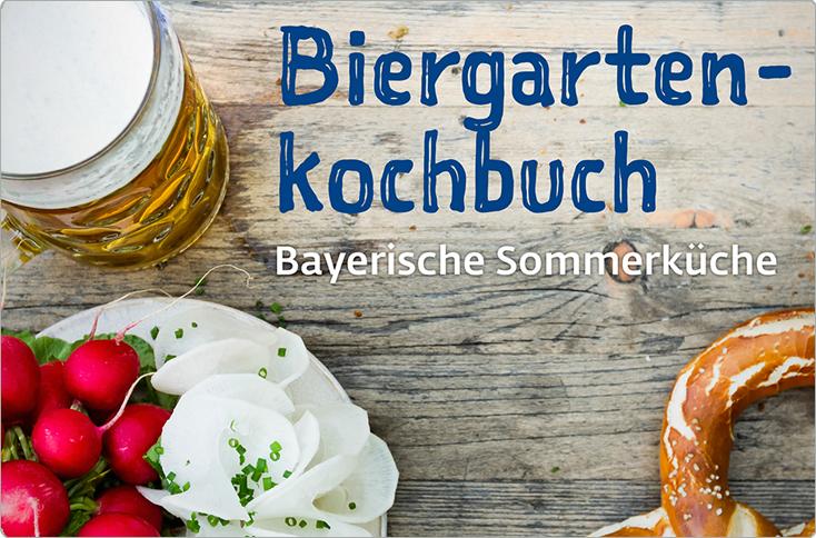 Biergartenkochbuch Bayerische Sommerküche : Bayerische schmankerl besserhaushalten